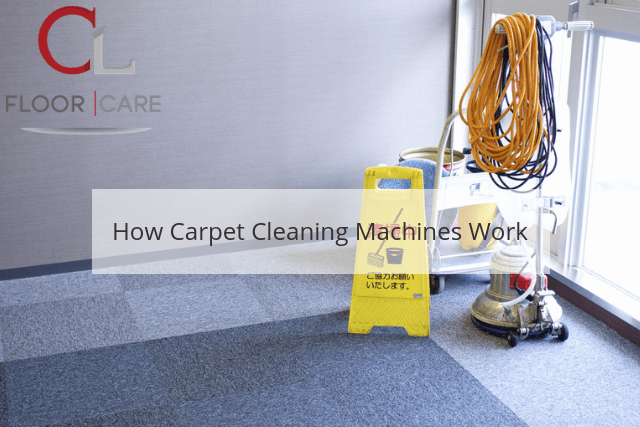 How Carpet Cleaning Machines Work