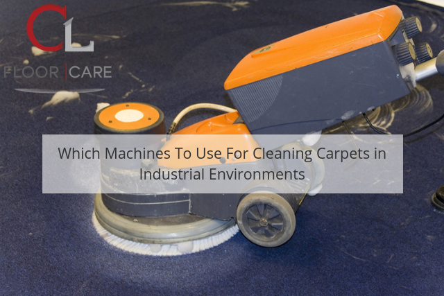 Which Machines To Use For Cleaning Carpets in Industrial Environments
