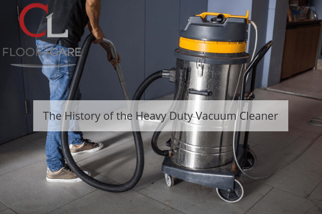 The History of the Heavy Duty Vacuum Cleaner