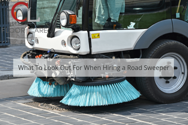 What To Look Out For When Hiring a Road Sweeper