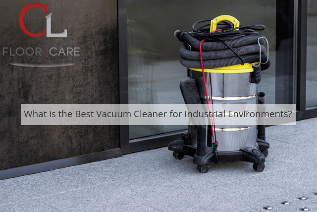 What is the Best Vacuum Cleaner for Industrial Environments